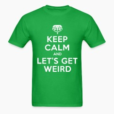 keep calm and let's get weird