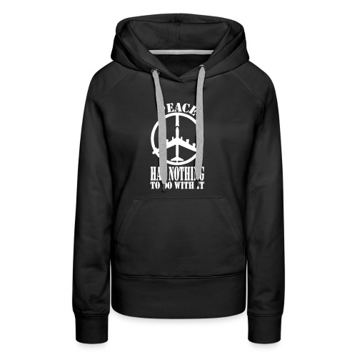 Peace Has Nothing To Do With It - Women's Premium Hoodie