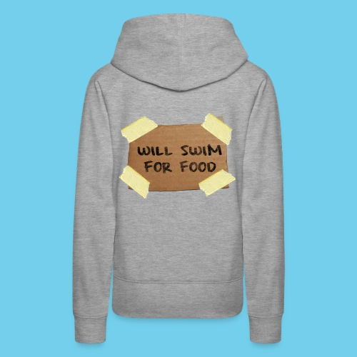Will Swim For Food- Women's Hoodie - Women's Premium Hoodie