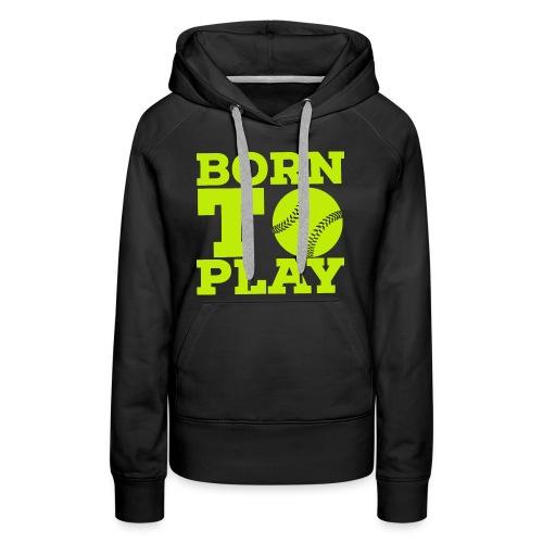 Born to play - Women's Premium Hoodie