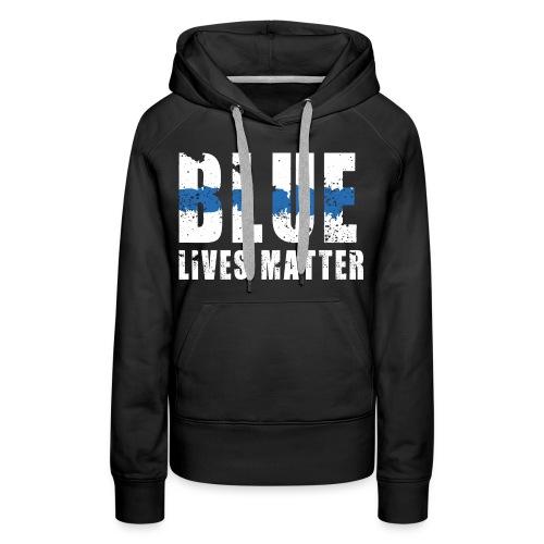 Blue Lives Matter. - Women's Premium Hoodie