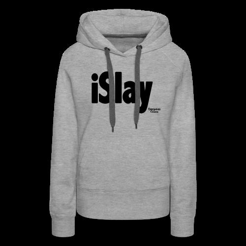 iSlay Hoodie - Women's Premium Hoodie