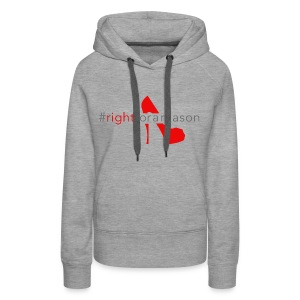 RIght for a Reason Hooded Sweatshirt - Women's Premium Hoodie