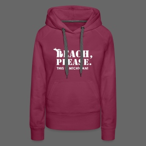 Beach, please. This is Michigan. - Women's Premium Hoodie