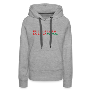 Vodka Christmas Song - Women's Premium Hoodie