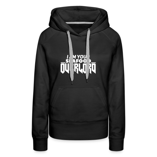 """I Am Your Seafood Overlord WHITE"" Women's Hoodie - Women's Premium Hoodie"