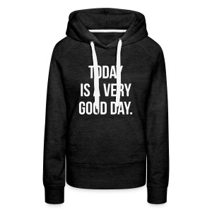 Today is a very good day Hoodies - Women's Premium Hoodie