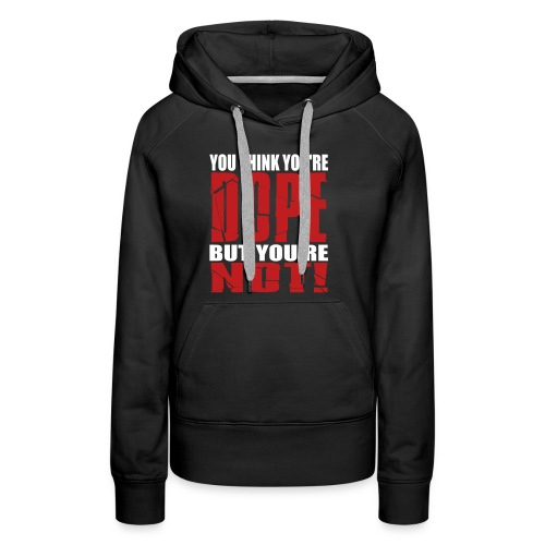 You Think You're Dope - Womens Hoodie - Women's Premium Hoodie