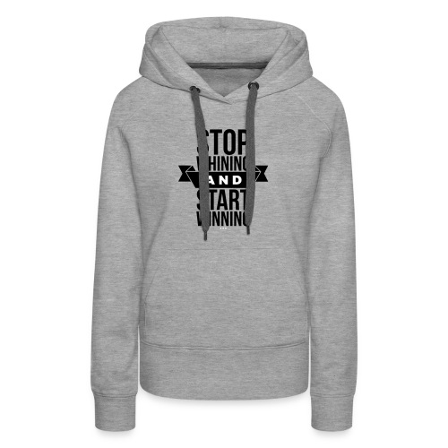 Stop whining and start winning - Women's Premium Hoodie