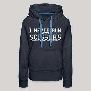 I never run with scissors... - Women's Premium Hoodie