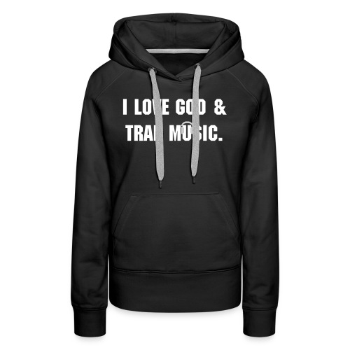 I Love God & Trap - Women's Premium Hoodie