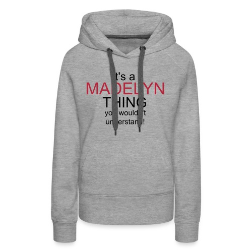 It's a Madelyn thing - Women's Premium Hoodie