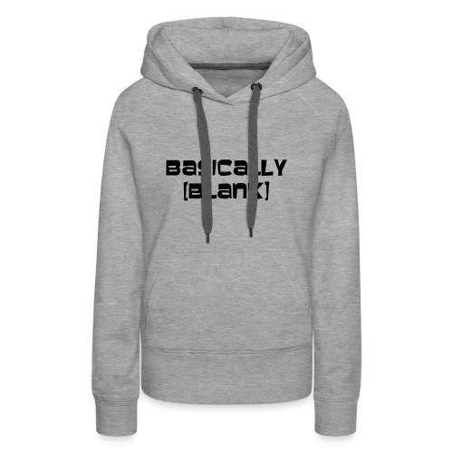 Basically [BLANK] Sweatshirt - Women's Premium Hoodie
