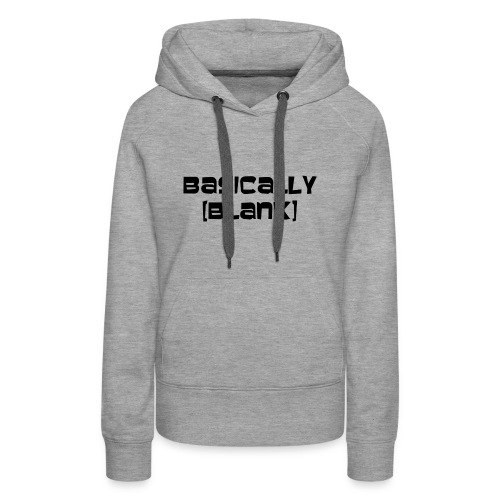 Basically [BLANK] Sweatshirt - Women's Premium Hoodie