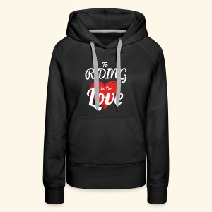 To Riding is to Love Hoodies For Women - Women's Premium Hoodie