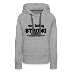 Sore Today, Strong Tomorrow Sweatshirt - Women's Premium Hoodie