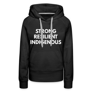 Women's Premium Hoodie - strong resilient indigenous