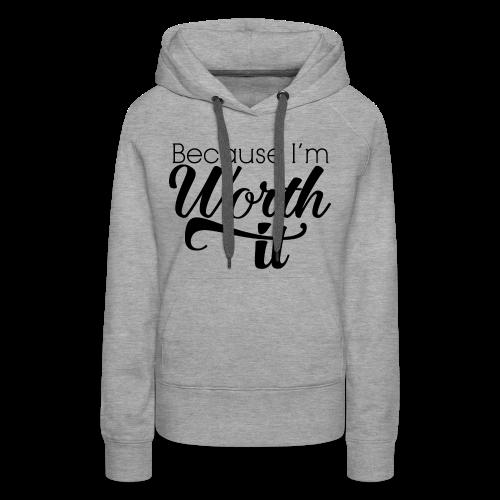 Because I'm Worth It - Women's Premium Hoodie