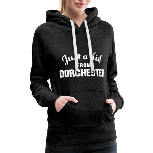 Just a Kid from Dorchester (Womens Hoodie) - Women's Premium Hoodie