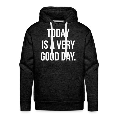 Today is a very good day Hoodies - Men's Premium Hoodie
