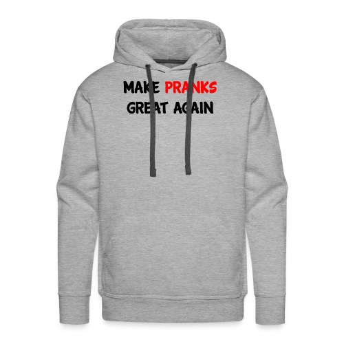 Make Pranks Great Again Hoodie - Men's Premium Hoodie