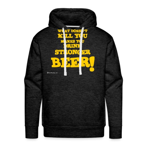 What Doesn't Kill You Makes You Drink Stronger Beer Men's Premium Hoodie - Men's Premium Hoodie