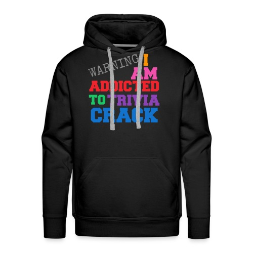 I Am Addicted To Trivia Crack Tee - Men's Premium Hoodie