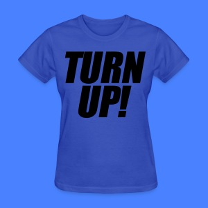 Turn Up Women's T-Shirts - stayflyclothing.com - Women's T-Shirt