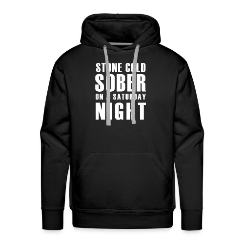 Stone Cold Sober On A Saturday Night Premium Mens Hoodie Various Colours - Men's Premium Hoodie
