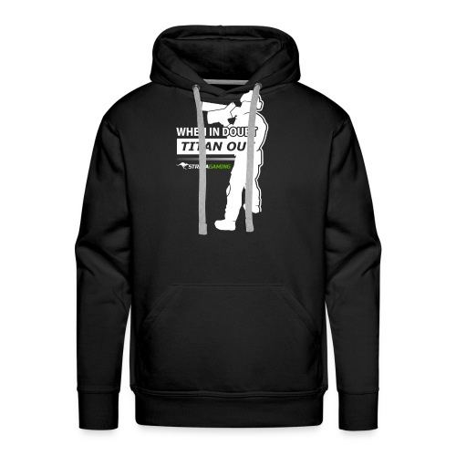 """When in Doubt, Titan Out"" (Dark) Hooded Sweatshirt - StrayaGaming - Men's Premium Hoodie"