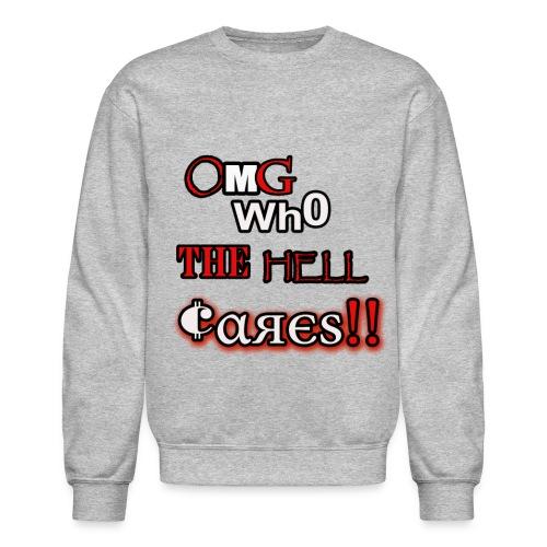 omg who the hell cares - Crewneck Sweatshirt