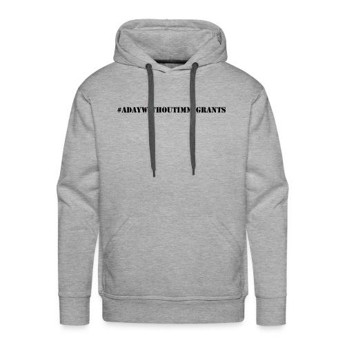 #adaywithoutimmigrants hoodies - Men's Premium Hoodie