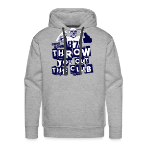 Throw you out the club - Men's Premium Hoodie