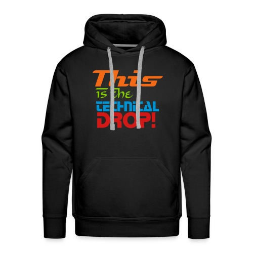 This Is The Technical Drop Hoodie - Men's Premium Hoodie