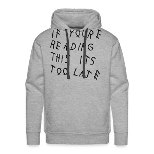 If You're Reading This It's Too Late Hoodies - Men's Premium Hoodie