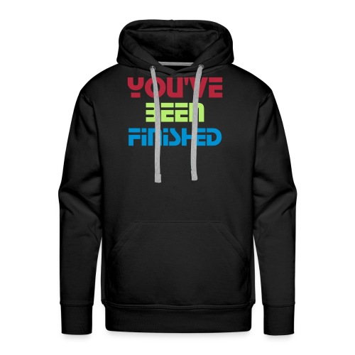 You've Been Finished Hoodie - Men's Premium Hoodie