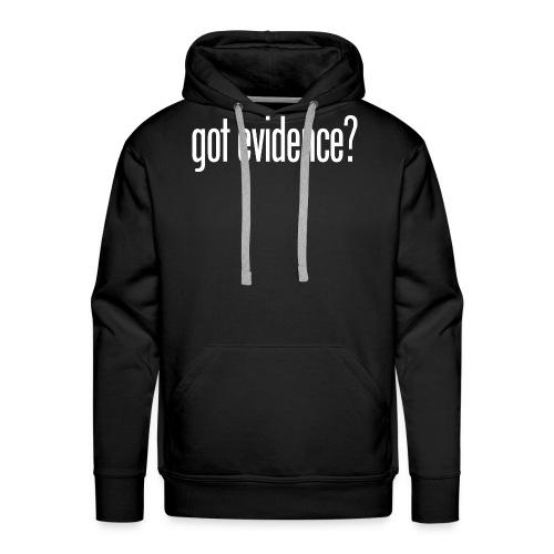 Got Evidence - Womens - Men's Premium Hoodie