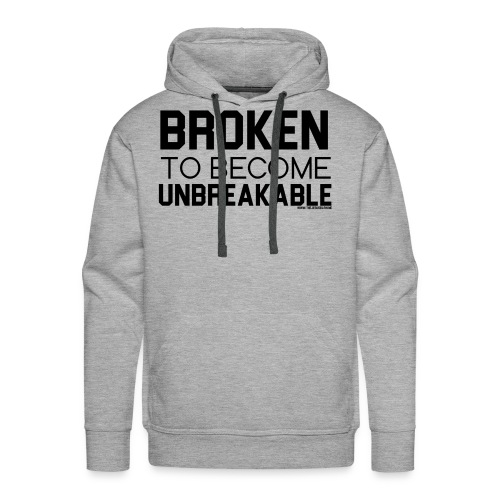 BROKEN TO BECOME UNBREAKABLE MEN'S HOODIE - Men's Premium Hoodie