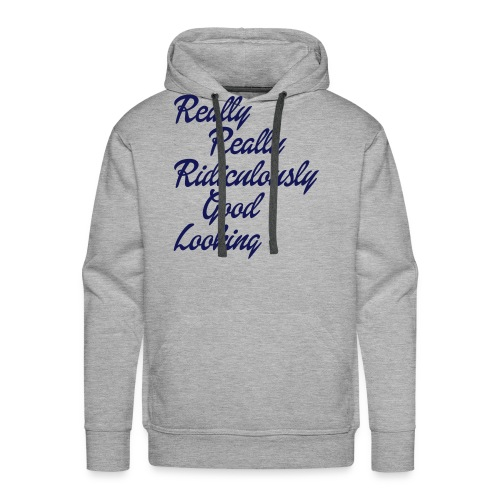 Really Really Ridiculously Good Looking - Men's Premium Hoodie