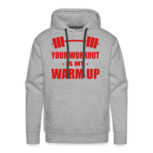 Your Workout is my warm up - Men's Premium Hoodie
