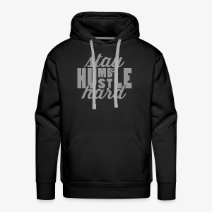 Stay Humble Hustle Hard - Men's Premium Hoodie