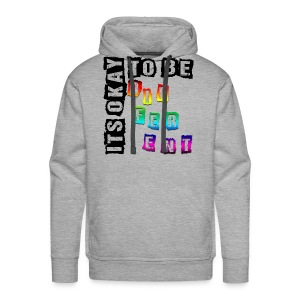 """ITS OKAY to be DIFFERENT"" Men's Premium Hoodie! - Men's Premium Hoodie"