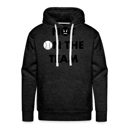 """Not On The Team"" Men's Premium Hoodie - Men's Premium Hoodie"