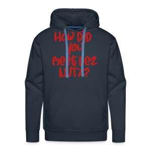 HOW DID YOU MEET DEZ NUTZ RED - Men's Premium Hoodie