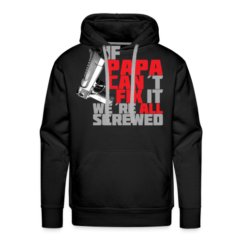 Papa can fix it. - Men's Premium Hoodie
