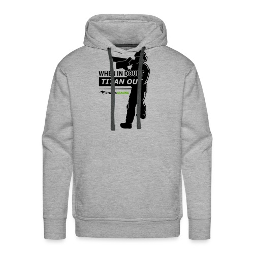 """When in Doubt, Titan Out"" (Light) Hooded Sweatshirt - StrayaGaming - Men's Premium Hoodie"