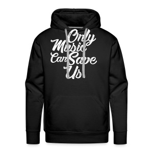 ONLY MUSIC CAN SAVE US - Men's Premium Hoodie