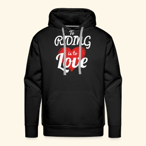 To Riding is to Love Hoodies For Man - Men's Premium Hoodie