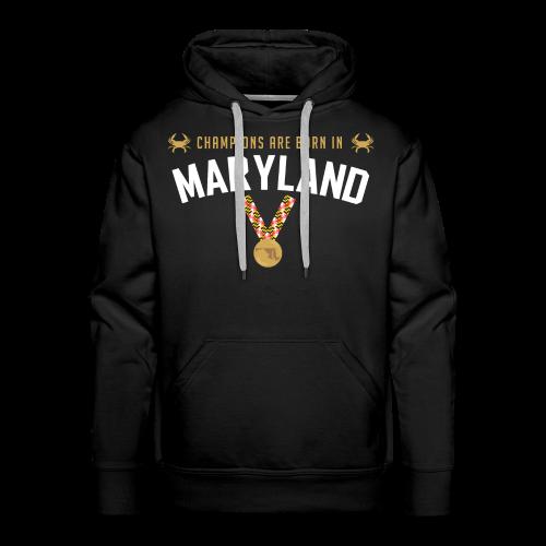 Champions Are Born In Maryland Men's Hoodie - Men's Premium Hoodie