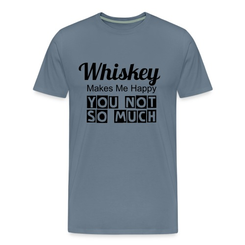 Whiskey Makes Me Happy You Not So Much - Tee - Men's Premium T-Shirt